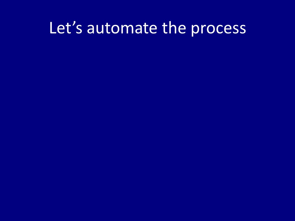 Let's automate the process