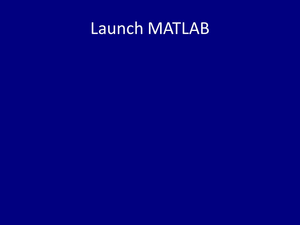 Launch MATLAB