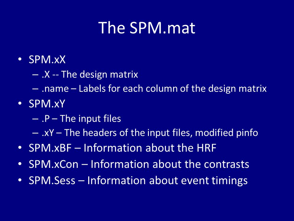 The SPM.mat SPM.xX SPM.xY SPM.xBF – Information about the HRF