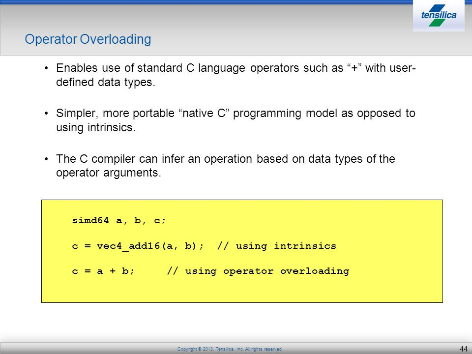 Operator Overloading Enables use of standard C language operators such as + with user-defined data types.