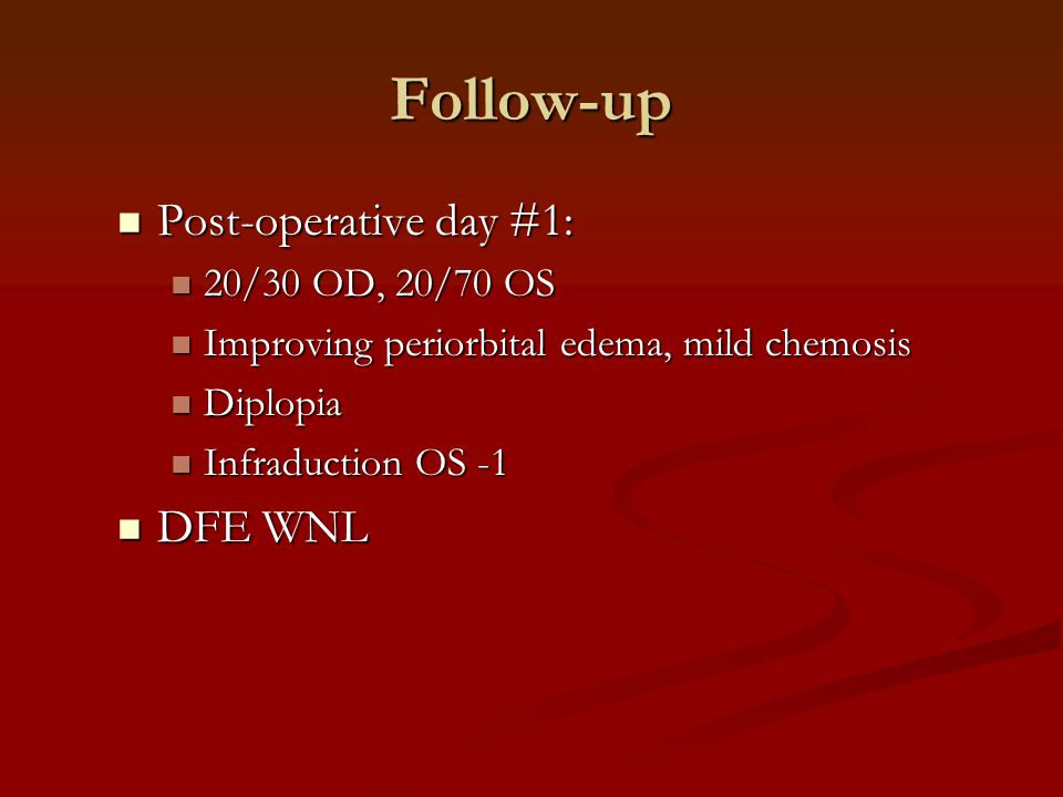 Follow-up Post-operative day #1: DFE WNL 20/30 OD, 20/70 OS