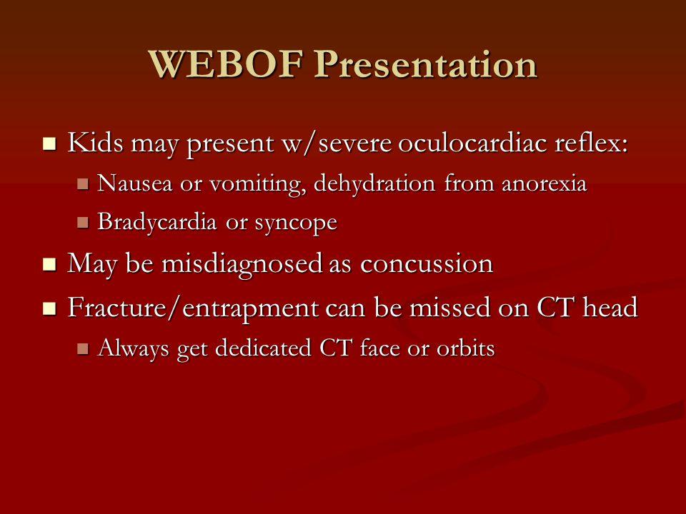 WEBOF Presentation Kids may present w/severe oculocardiac reflex: