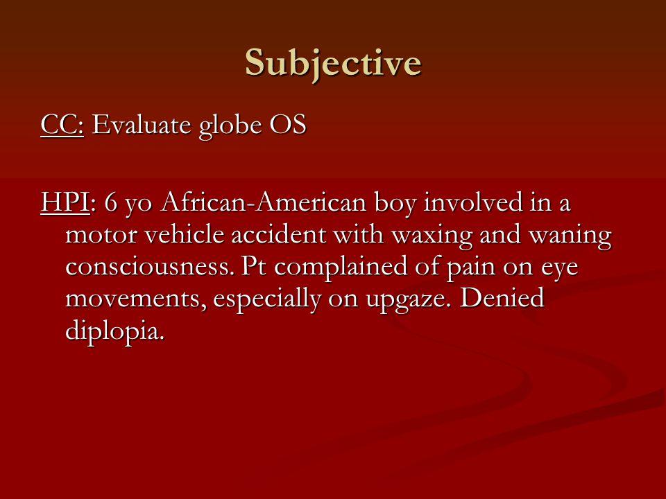 Subjective CC: Evaluate globe OS