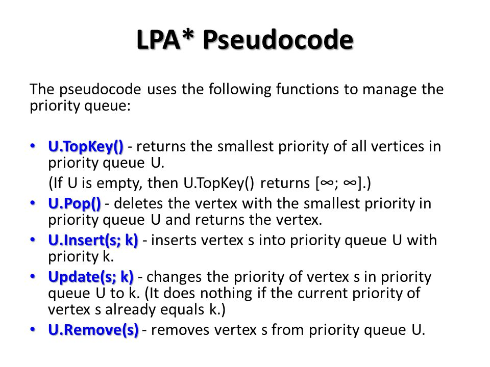 LPA* Pseudocode The pseudocode uses the following functions to manage the priority queue: