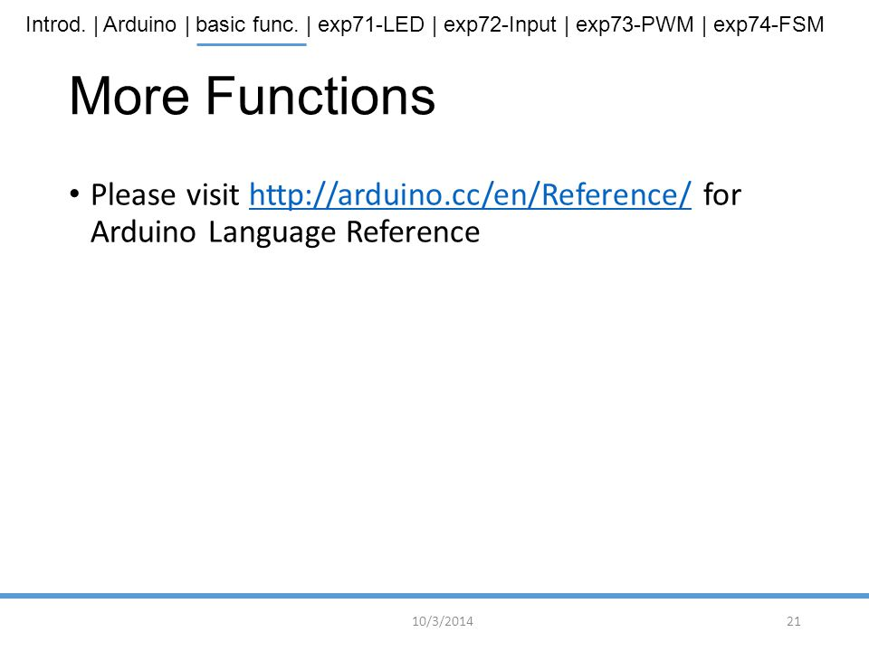 More Functions Please visit http://arduino.cc/en/Reference/ for Arduino Language Reference.