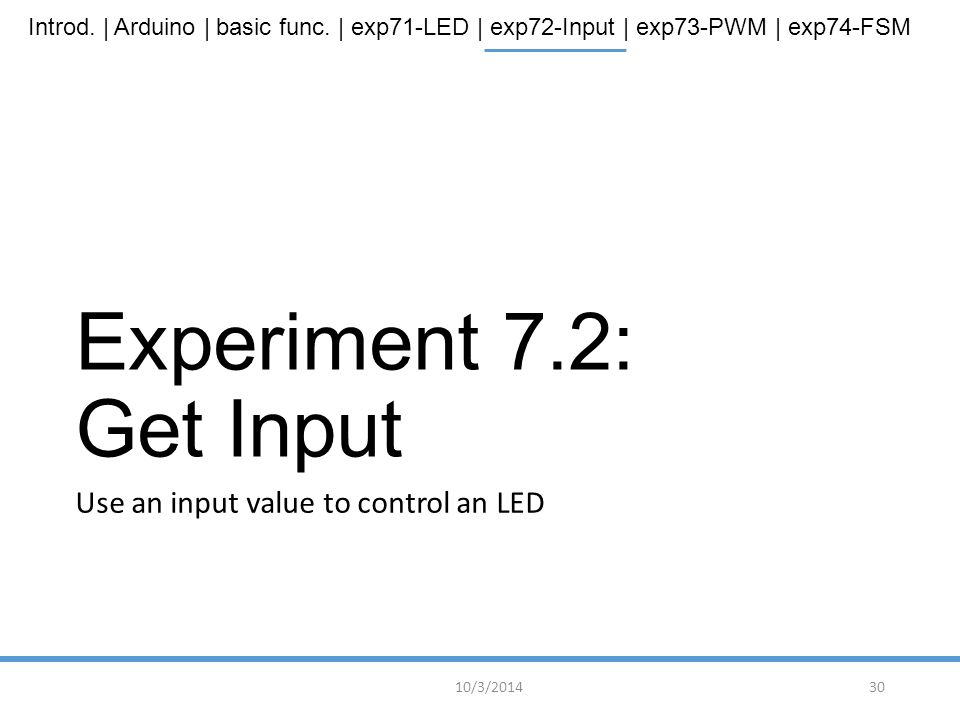 Experiment 7.2: Get Input Use an input value to control an LED