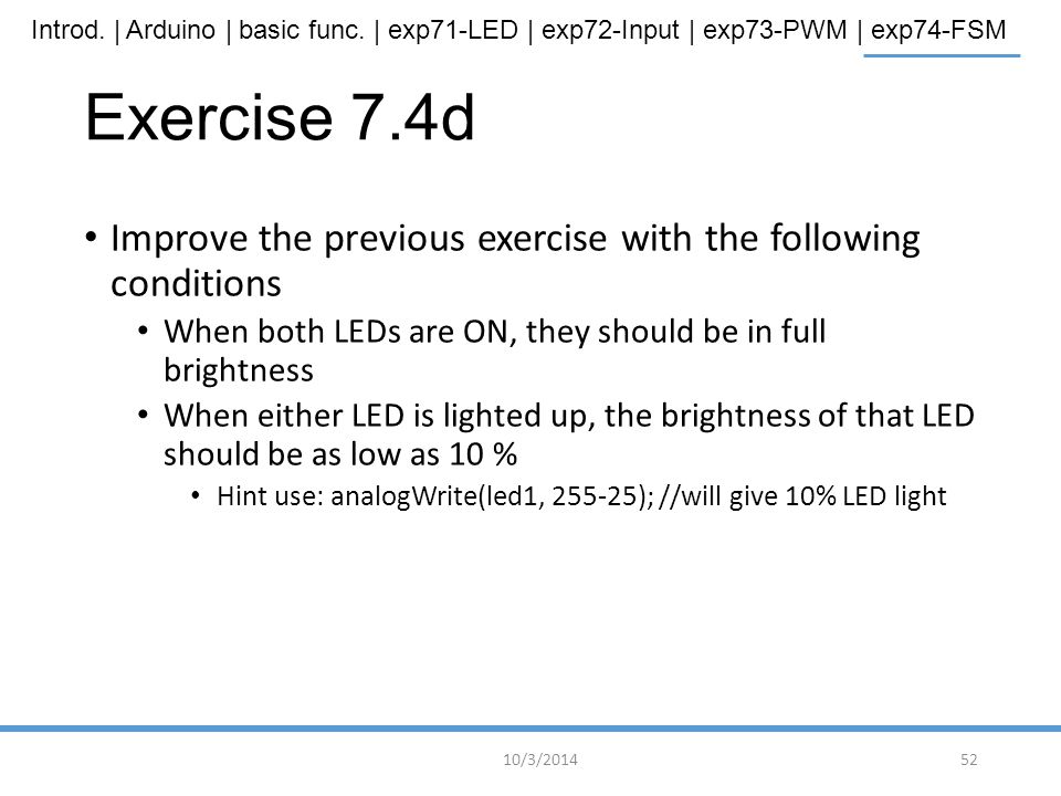 Exercise 7.4d Improve the previous exercise with the following conditions. When both LEDs are ON, they should be in full brightness.