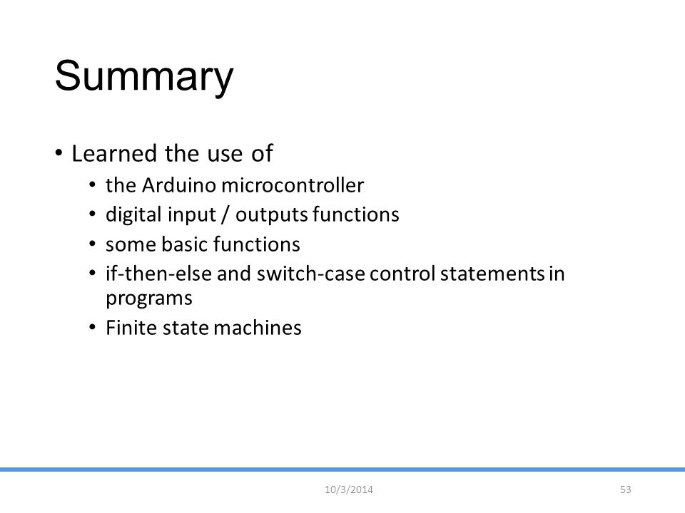 Summary Learned the use of the Arduino microcontroller
