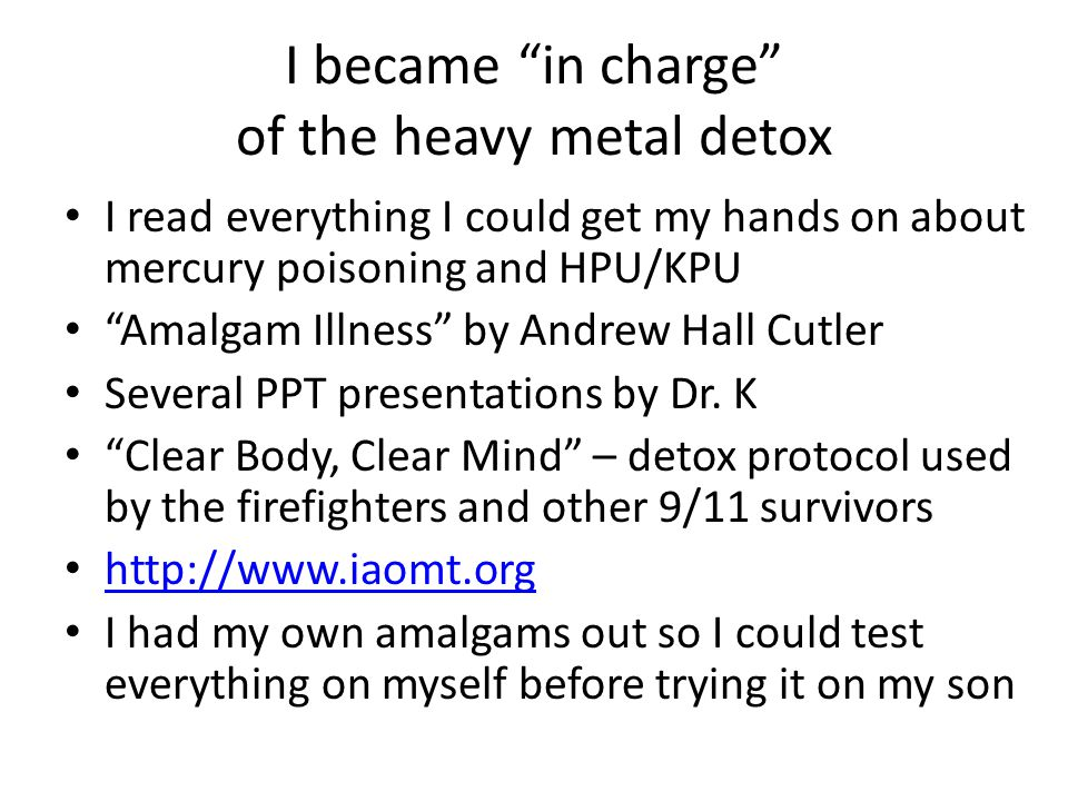 I became in charge of the heavy metal detox