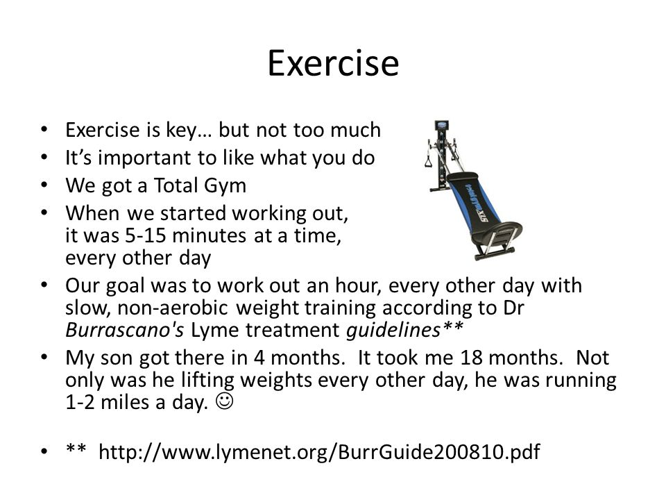 Exercise Exercise is key… but not too much
