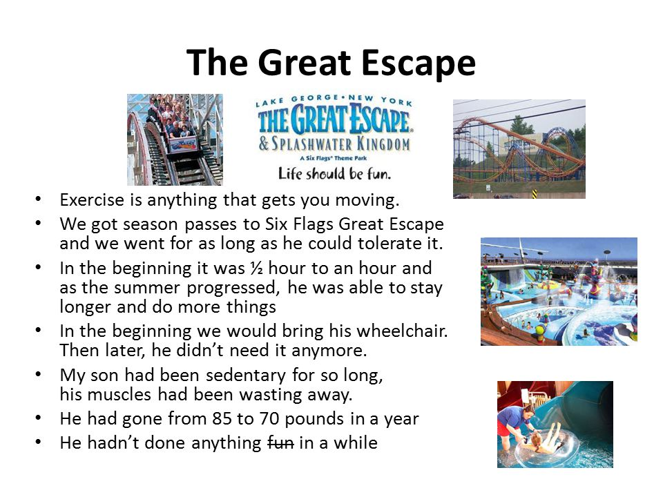 The Great Escape Exercise is anything that gets you moving.