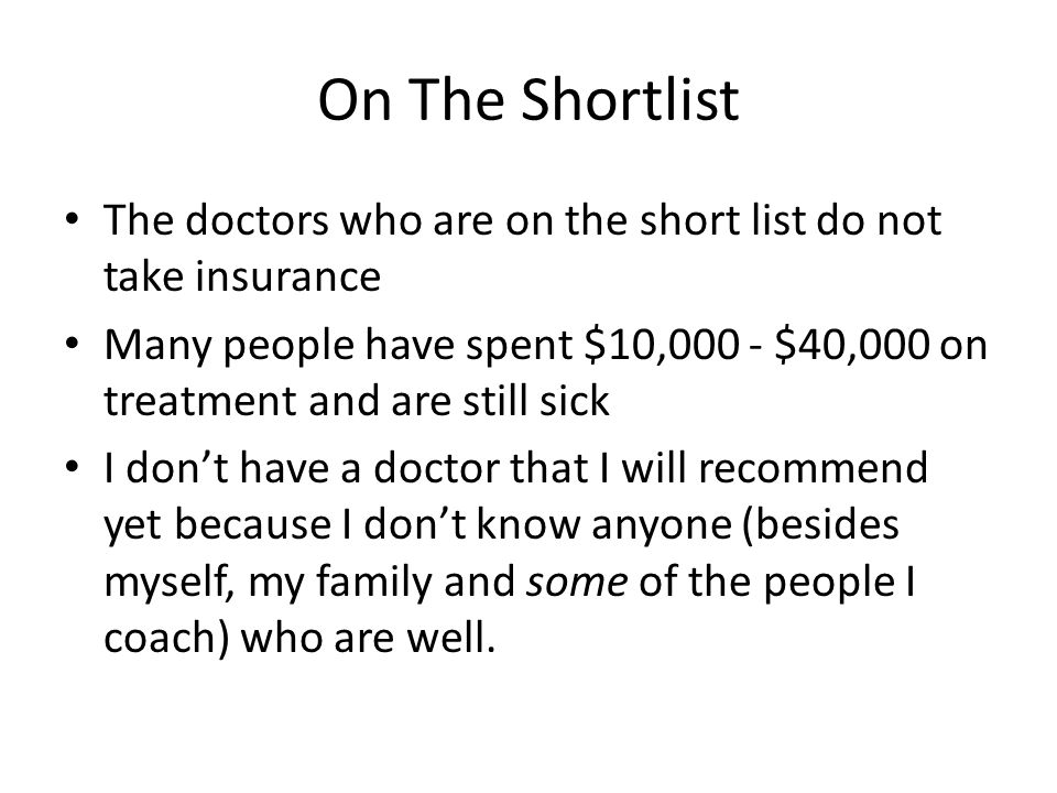 On The Shortlist The doctors who are on the short list do not take insurance.