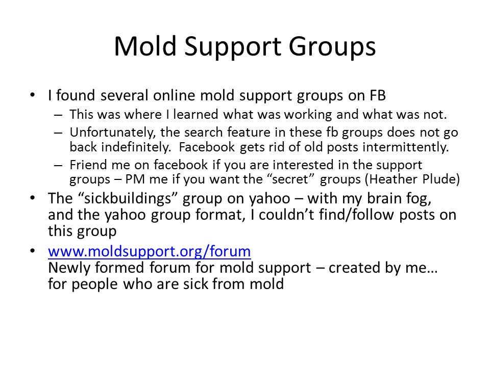 Mold Support Groups I found several online mold support groups on FB