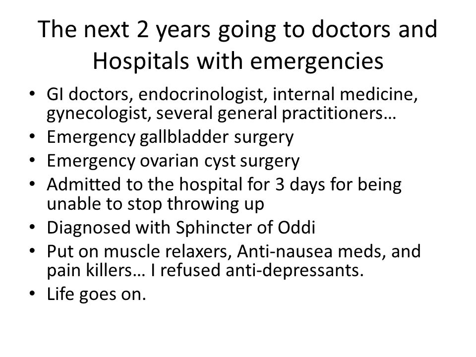 The next 2 years going to doctors and Hospitals with emergencies