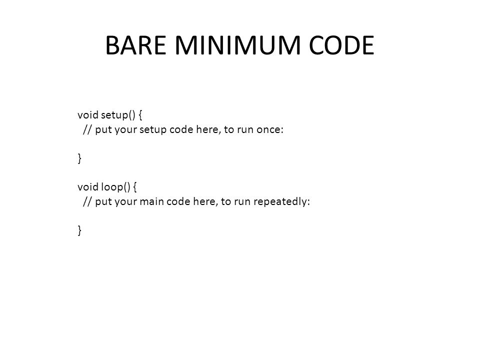 BARE MINIMUM CODE void setup() {