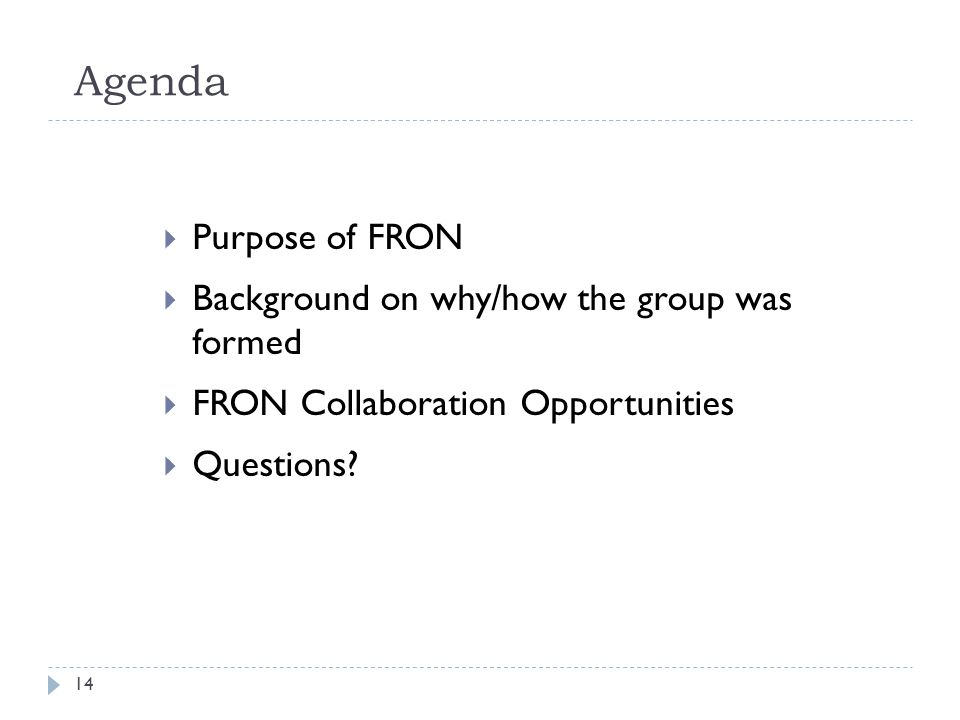 Agenda Purpose of FRON Background on why/how the group was formed