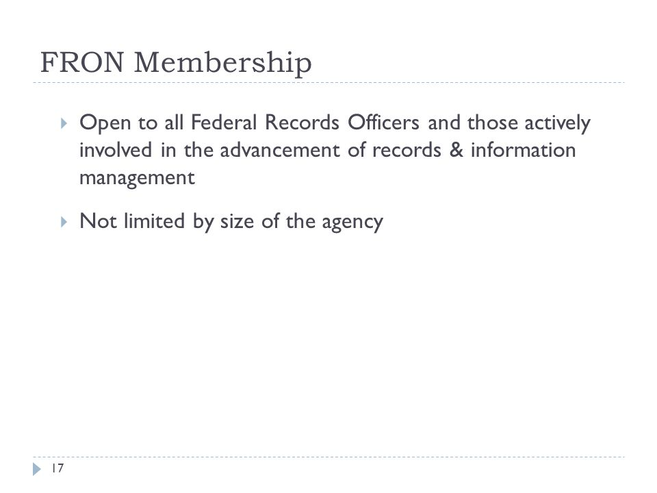 FRON Membership Open to all Federal Records Officers and those actively involved in the advancement of records & information management.