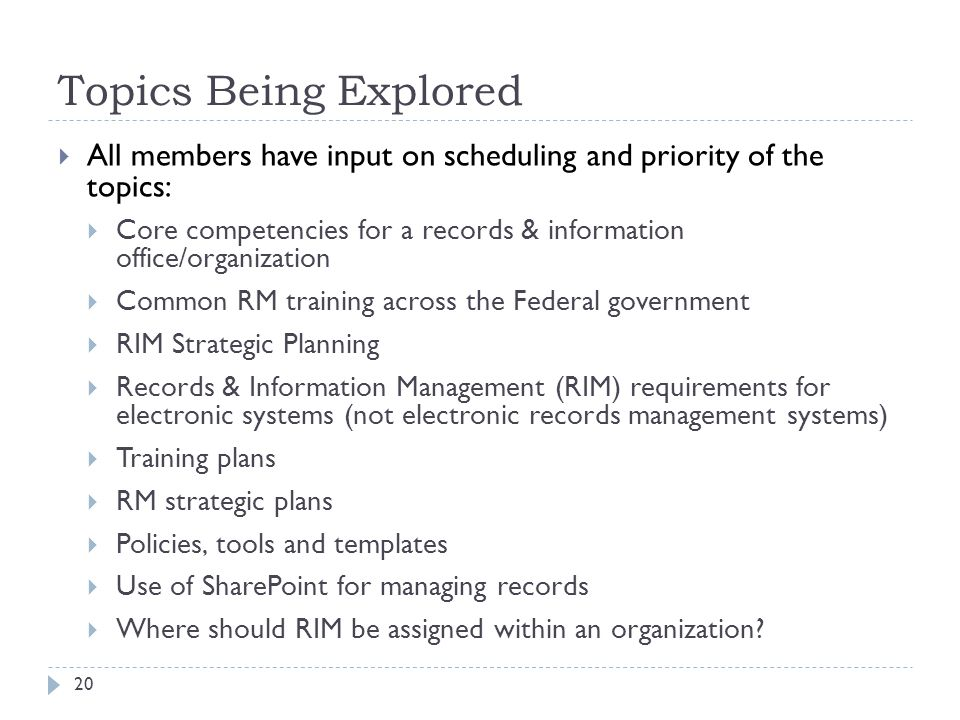 Topics Being Explored All members have input on scheduling and priority of the topics: