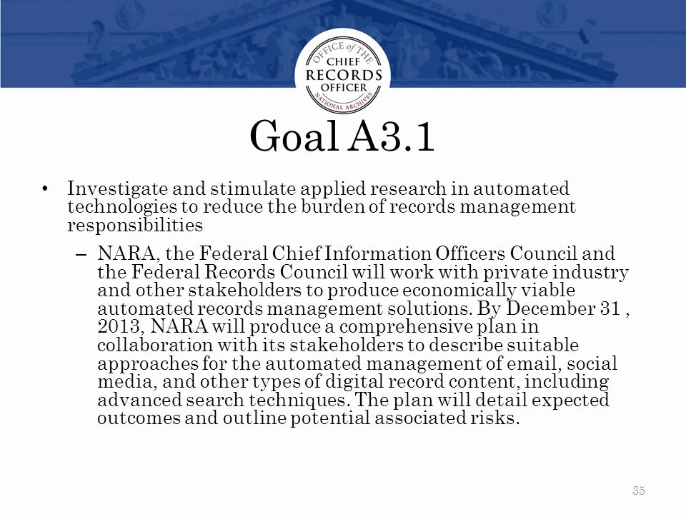 Goal A3.1 Investigate and stimulate applied research in automated technologies to reduce the burden of records management responsibilities.