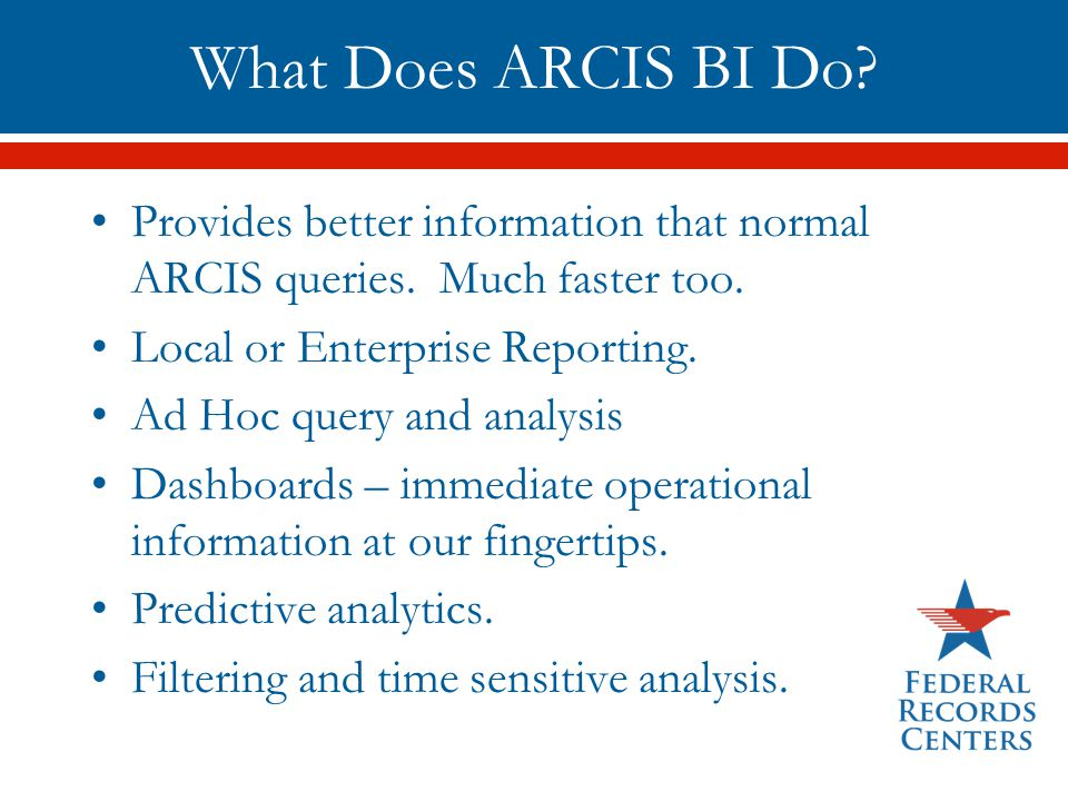 What Does ARCIS BI Do Provides better information that normal ARCIS queries. Much faster too. Local or Enterprise Reporting.