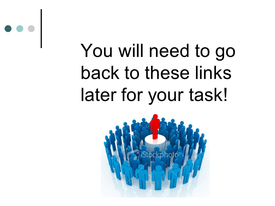 You will need to go back to these links later for your task!