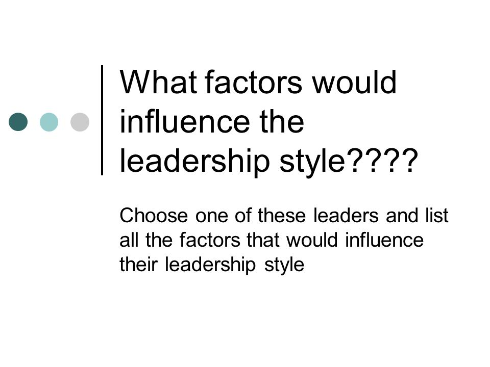 Factors affecting leadership styles