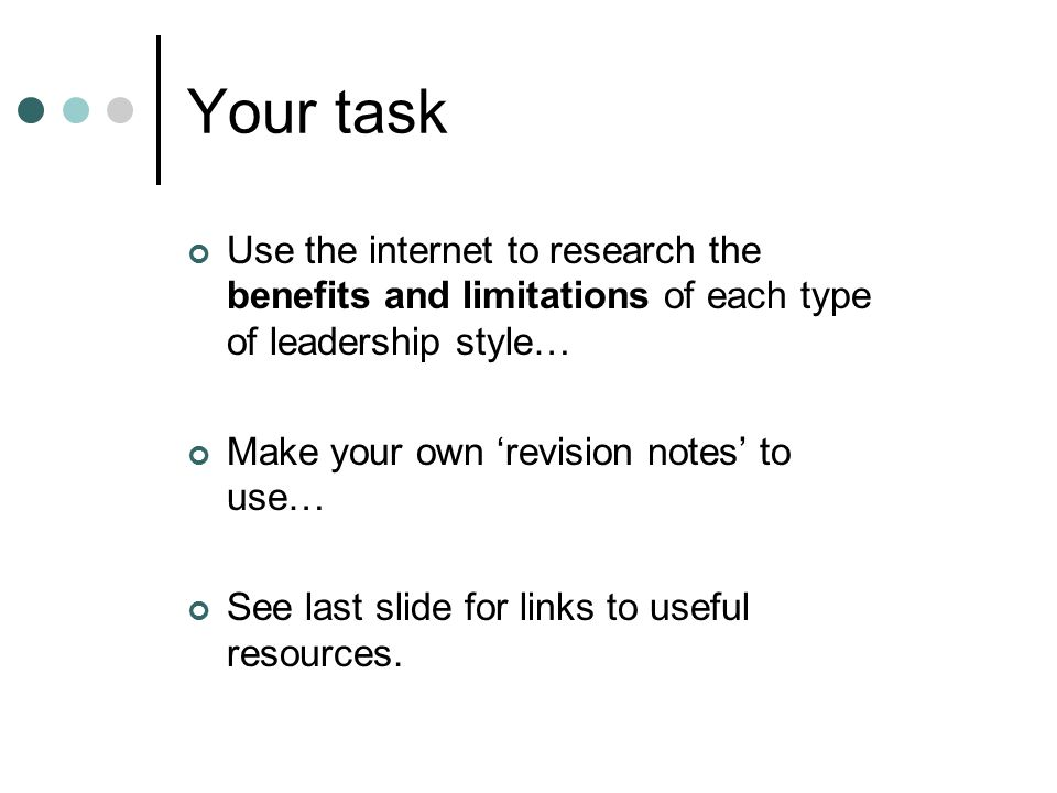 Your task Use the internet to research the benefits and limitations of each type of leadership style…