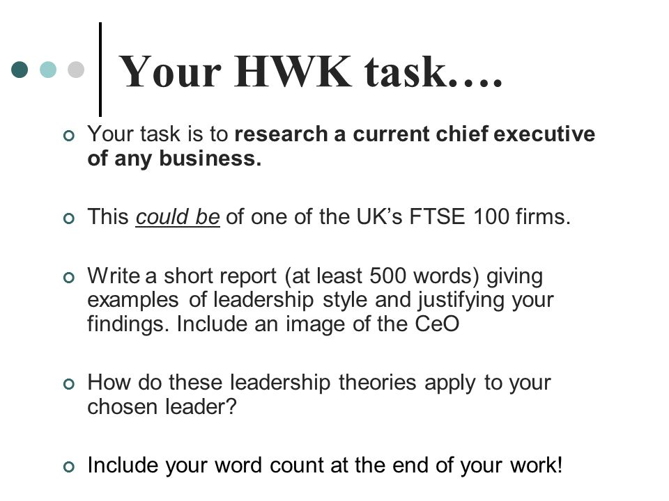 Your HWK task…. Your task is to research a current chief executive of any business. This could be of one of the UK's FTSE 100 firms.