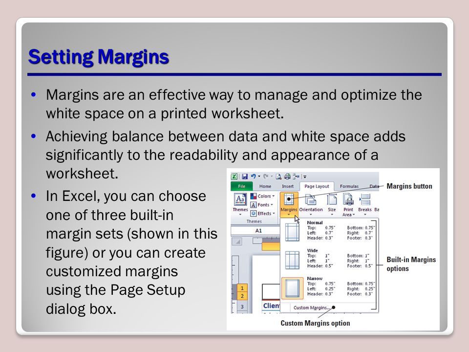 Setting Margins Margins are an effective way to manage and optimize the white space on a printed worksheet.