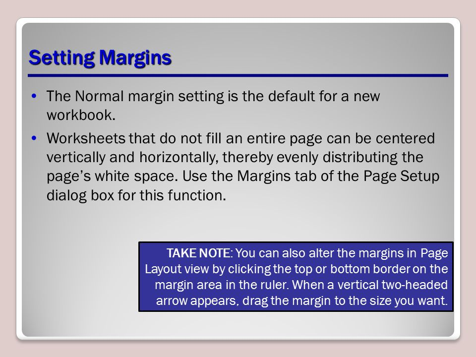 Setting Margins The Normal margin setting is the default for a new workbook.