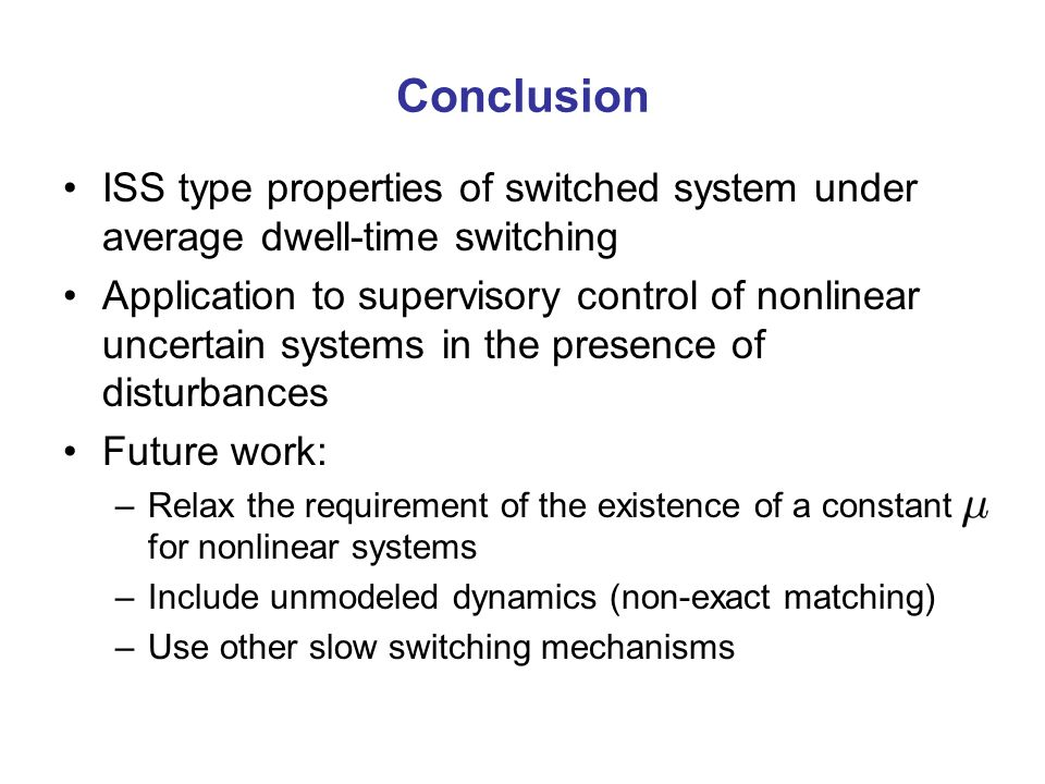 Conclusion ISS type properties of switched system under average dwell-time switching.