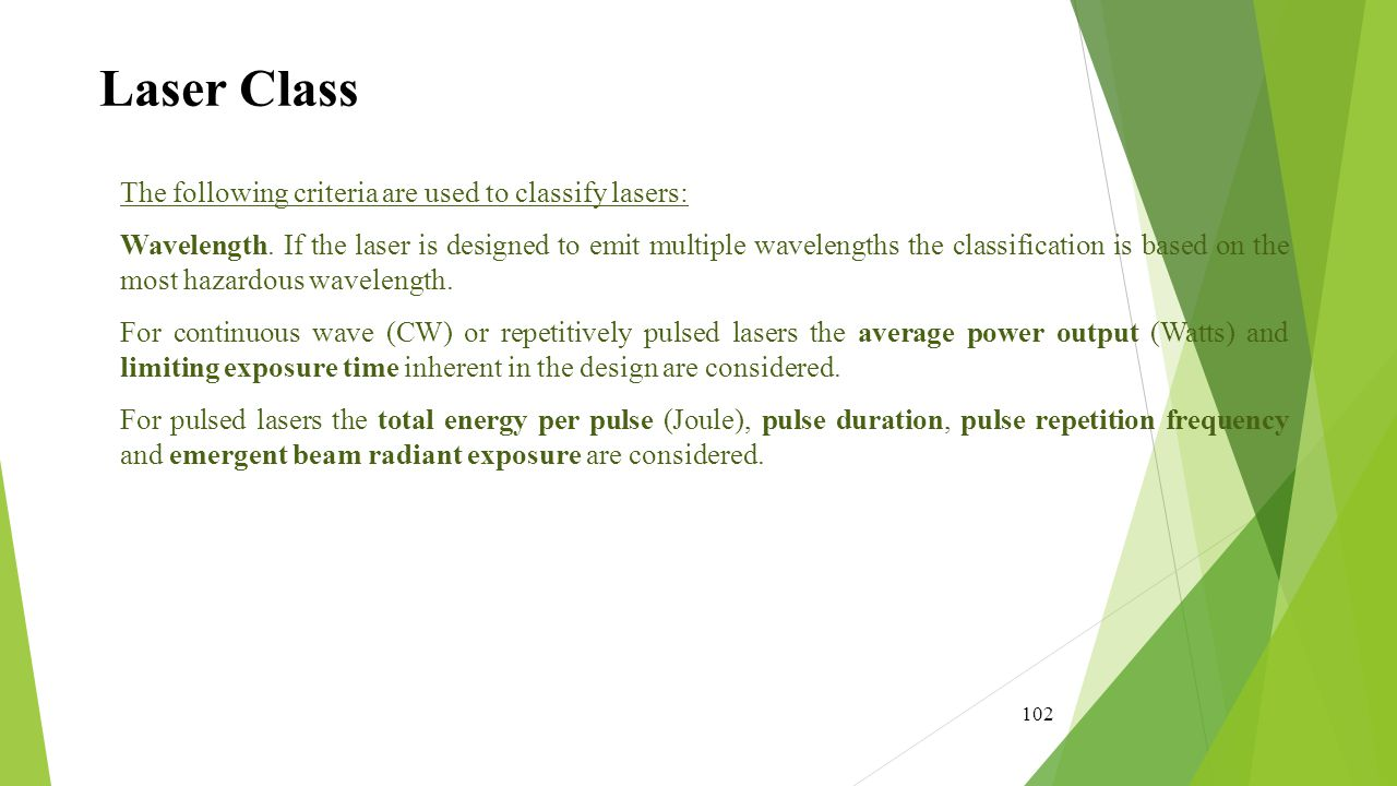 Laser Class The following criteria are used to classify lasers:
