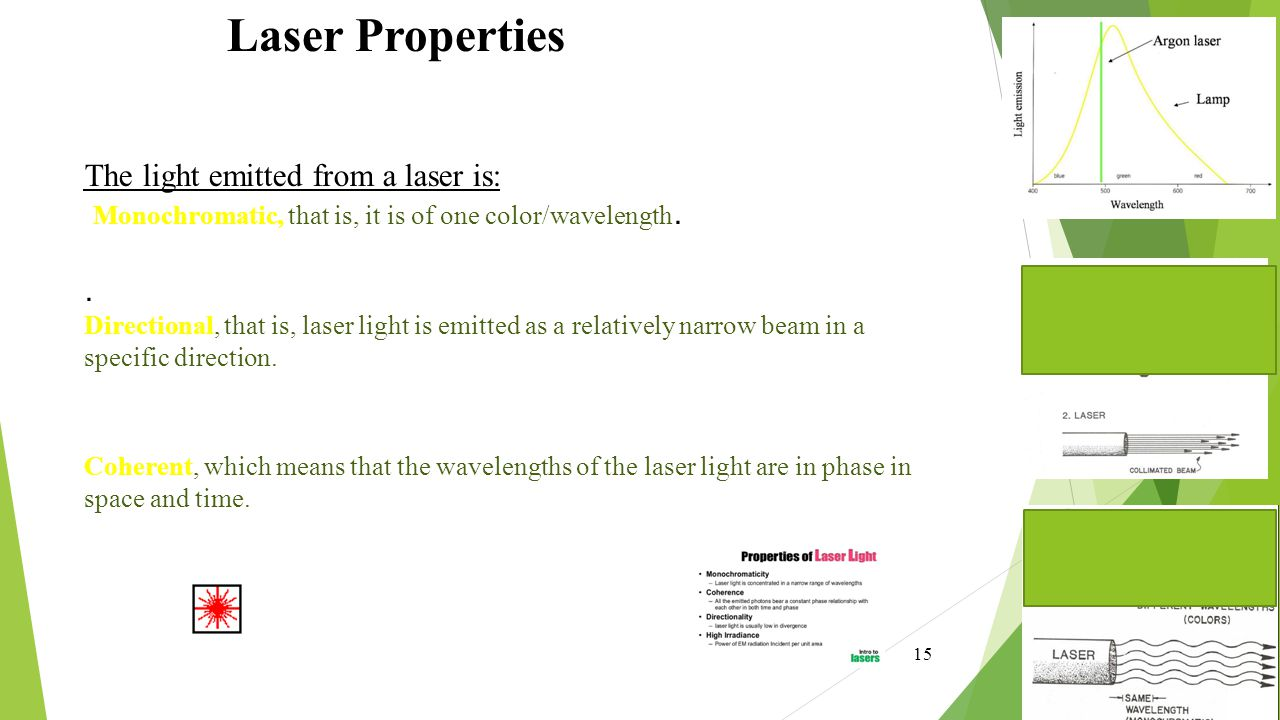 Laser Properties The light emitted from a laser is: