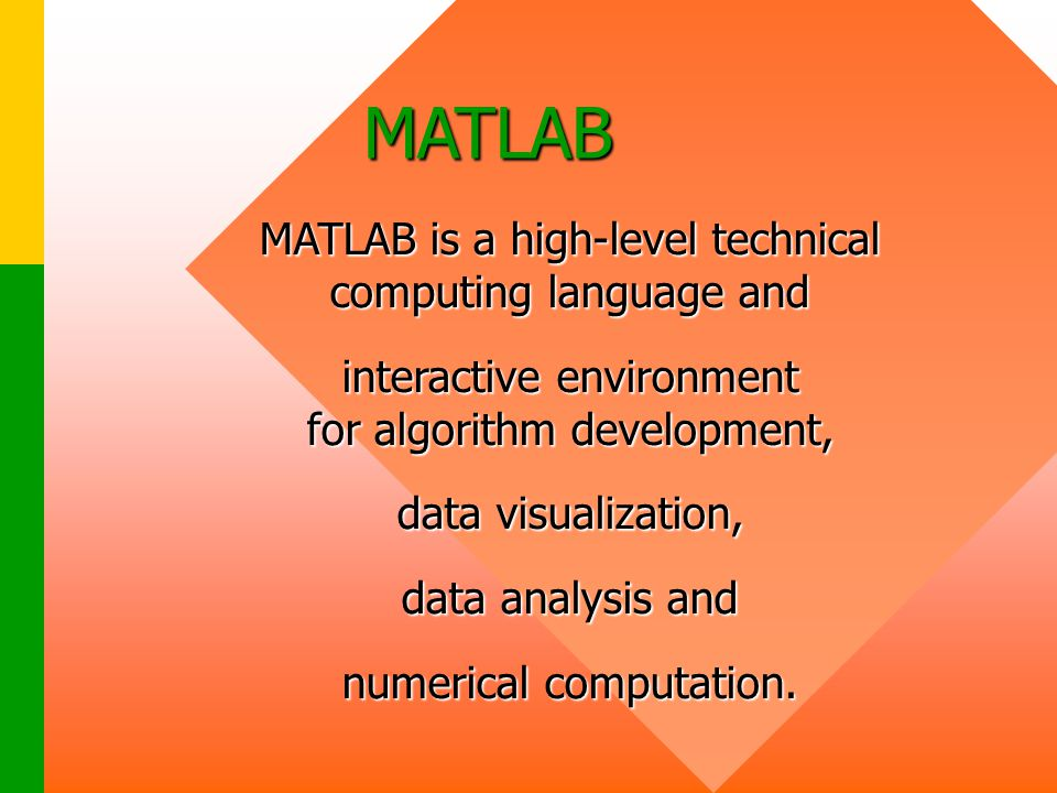 MATLAB MATLAB is a high-level technical computing language and