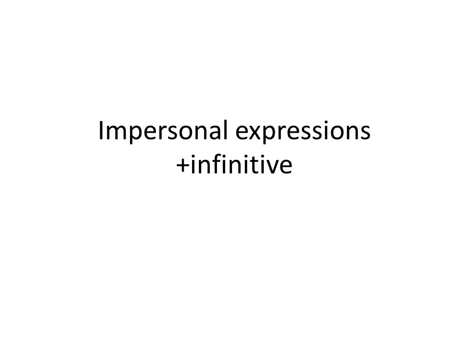 Impersonal expressions +infinitive