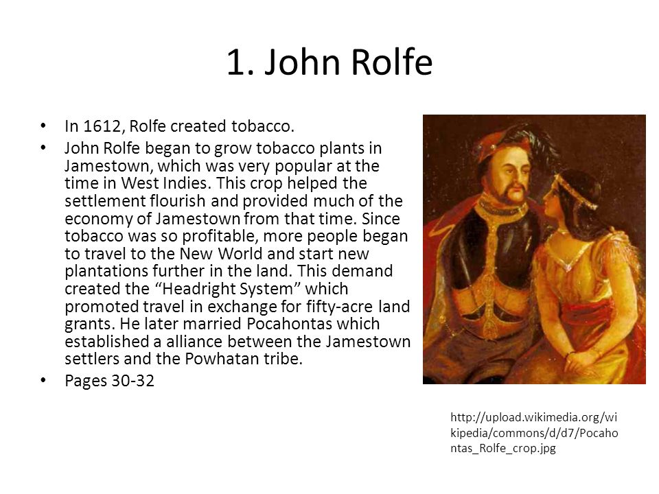 1. John Rolfe In 1612, Rolfe created tobacco.