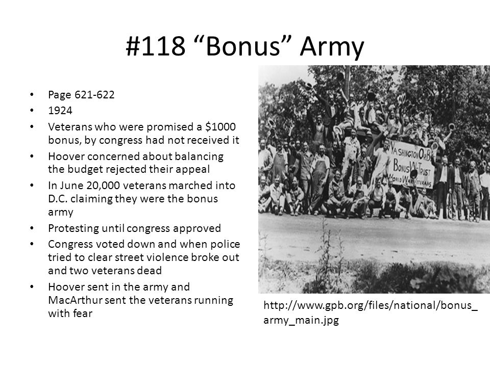 #118 Bonus Army Page 621-622. 1924. Veterans who were promised a $1000 bonus, by congress had not received it.