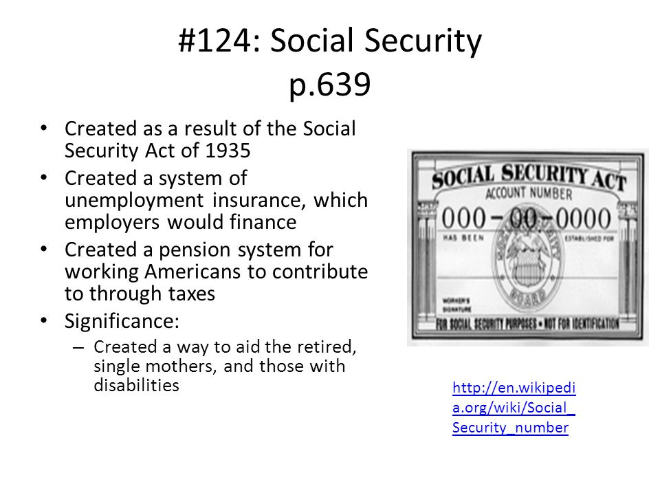 #124: Social Security p.639 Created as a result of the Social Security Act of 1935.