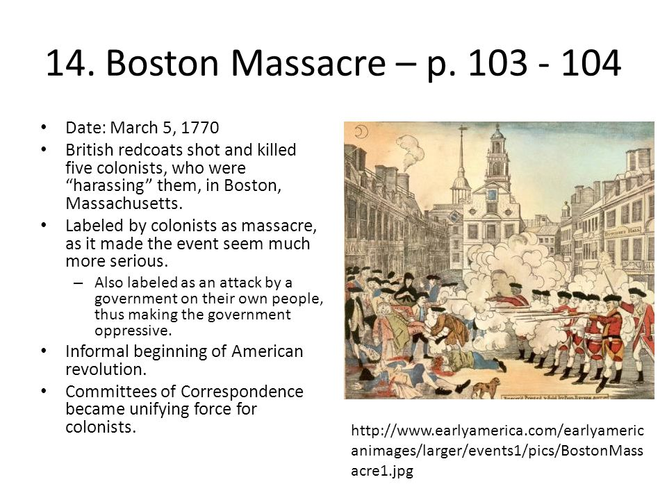 14. Boston Massacre – p. 103 - 104 Date: March 5, 1770