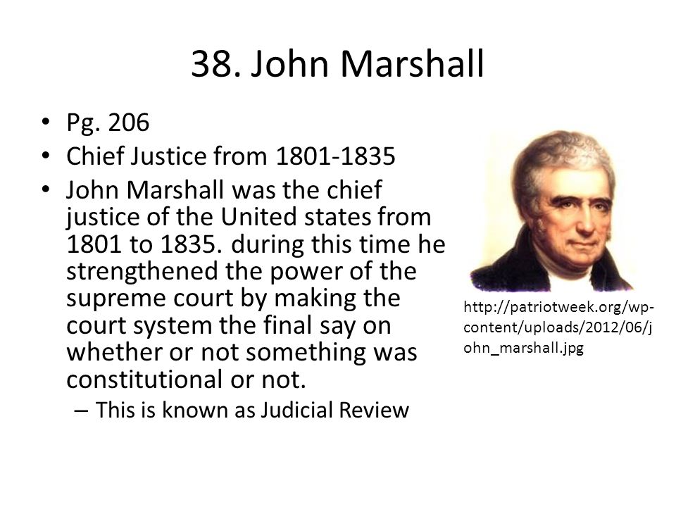 38. John Marshall Pg. 206 Chief Justice from 1801-1835