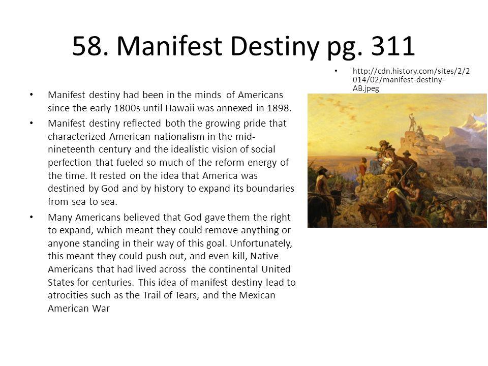 58. Manifest Destiny pg. 311 http://cdn.history.com/sites/2/2014/02/manifest-destiny-AB.jpeg.