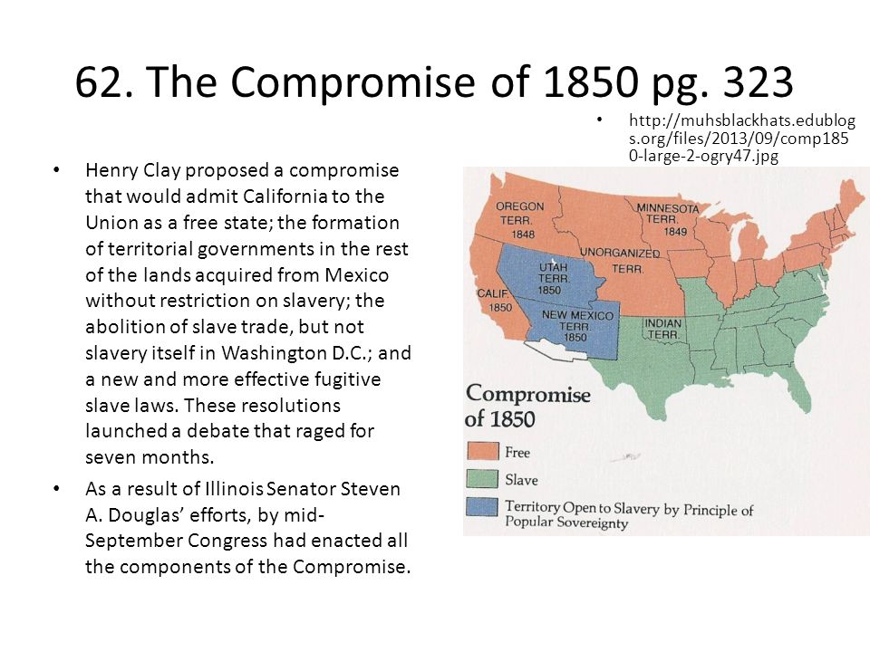 62. The Compromise of 1850 pg. 323 http://muhsblackhats.edublogs.org/files/2013/09/comp1850-large-2-ogry47.jpg.