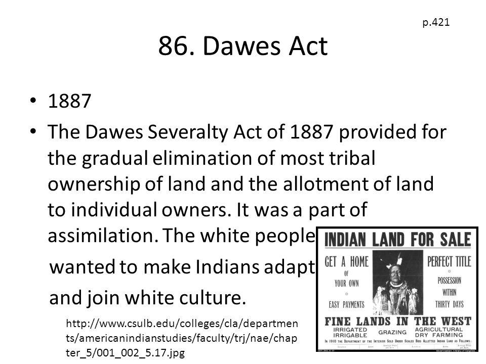 86. Dawes Act p.421. 1887.
