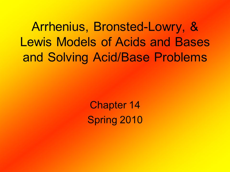 Arrhenius, Bronsted-Lowry, & Lewis Models of Acids and Bases and Solving Acid/Base Problems