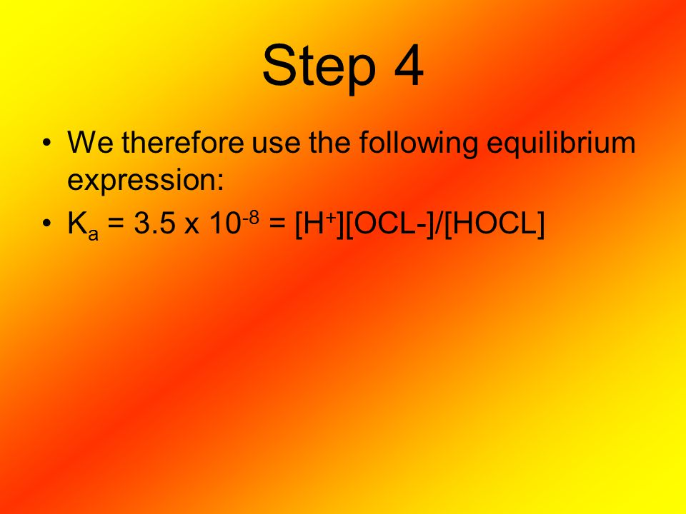 Step 4 We therefore use the following equilibrium expression: