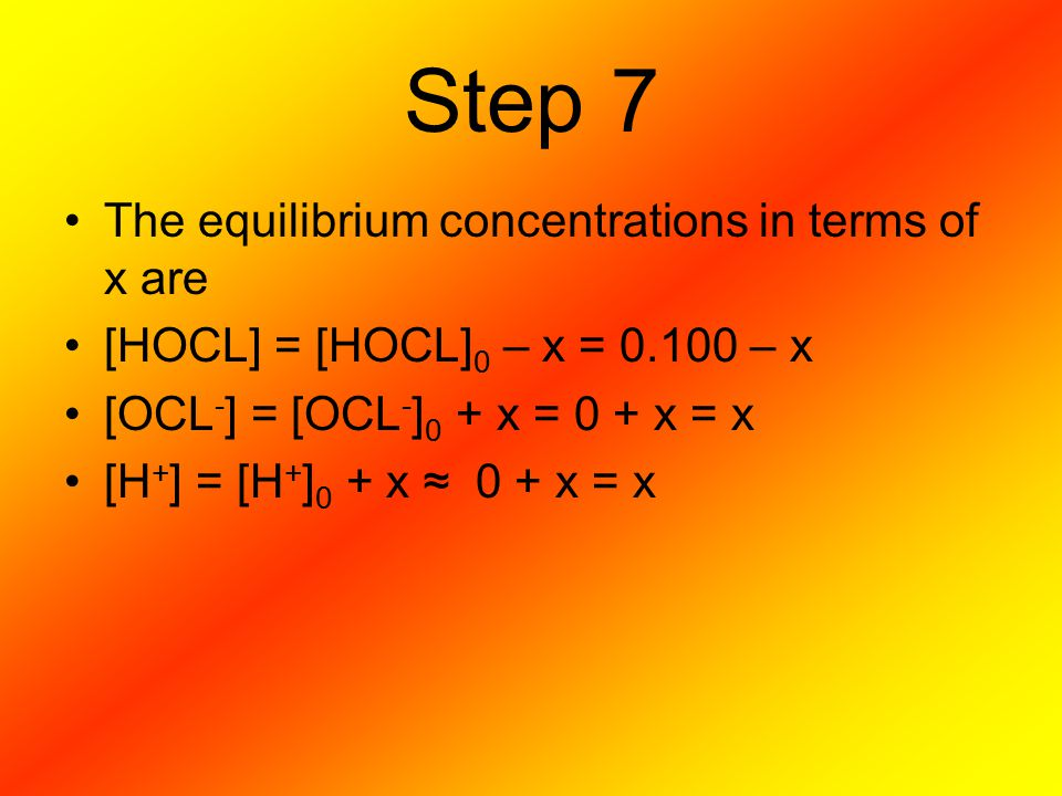Step 7 The equilibrium concentrations in terms of x are