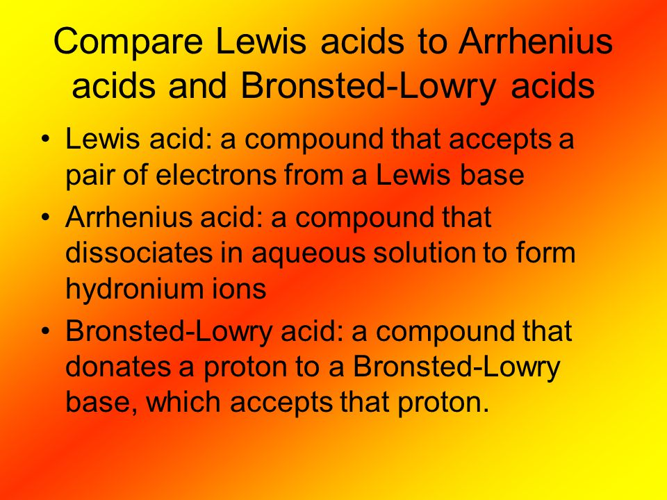 Compare Lewis acids to Arrhenius acids and Bronsted-Lowry acids
