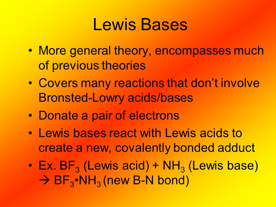 Lewis Bases More general theory, encompasses much of previous theories