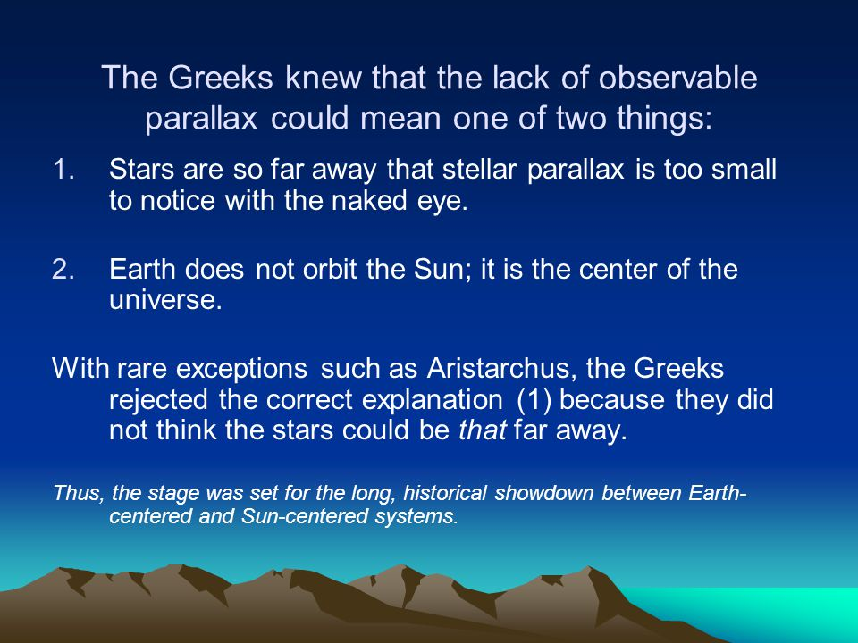 The Greeks knew that the lack of observable parallax could mean one of two things:
