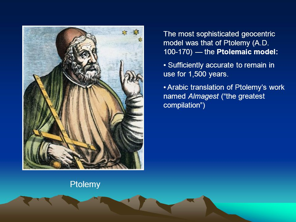 The most sophisticated geocentric model was that of Ptolemy (A. D